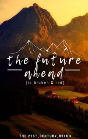 The Future Ahead (Is Broken & Red) by 21st_Century_Witch