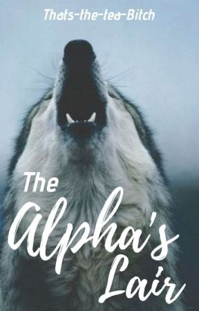 The Alpha's Lair | BxB | COMING 2020 by Thats-the-tea-Bitch