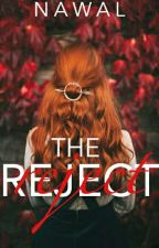 The Reject (COMPLETED) by FlyingAUnicorn