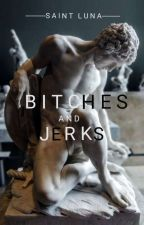 Bitches and Jerks by Its_Nicole_Bitch