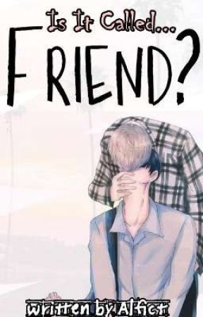 Is It Called....Friend? by alfict