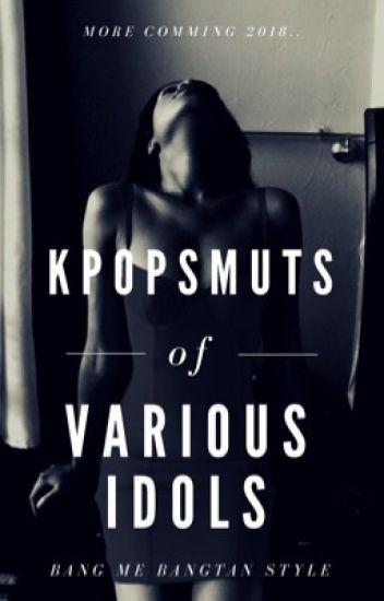 """KPOP SMUTS """"VARIOUS IDOLS"""" EDITION"""