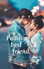 Falling for my best friend. by Mrs_sleepy23
