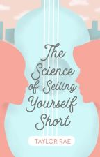The Science of Selling Yourself Short [SAMPLE] by moonraess