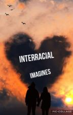 Interracial Imagines  by unicorn_nation16
