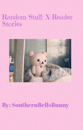 Random Stuff: X-Reader Stories by southernbellsbunny