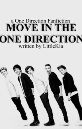 Move in the One Direction. [One Direction ~ Fanfiction] by LittleKia