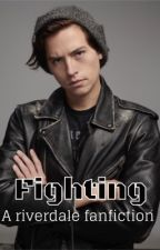 Fighting || a riverdale fanfiction  by OliviaDobson9
