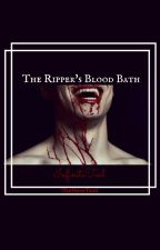 The Ripper's Blood Bath by InfiniteTeal