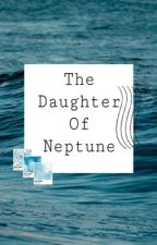 The Daughter Of Neptune by OnlyHereForGayShit