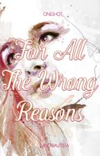 For All The Wrong Reasons by JhingBautista