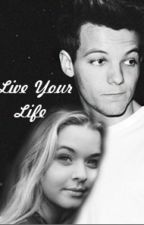 Live Your Life by girlwhoeatscarrots