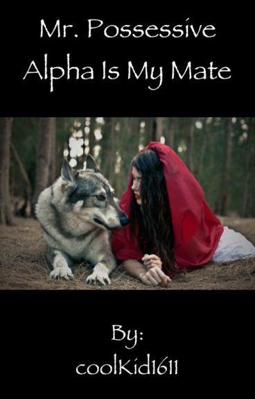 Mr.Possessive Alpha is my mate
