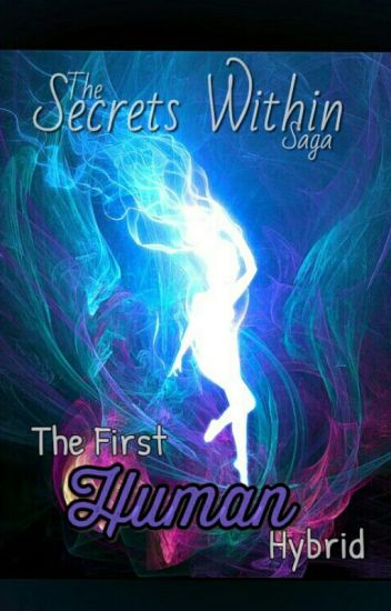 The Secrets Within Saga: The First Human Hybrid (Book 1)