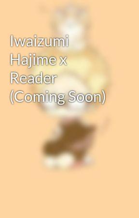 Iwaizumi Hajime x Reader (Coming Soon) by FaithLee581