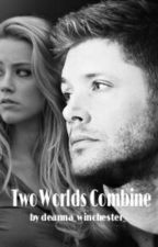 Two Worlds Combine by deanna_winchester_