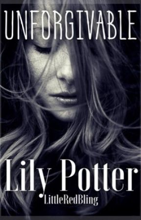 Lily Potter: Unforgivable (Series On Hold) by LittleRedBling