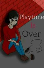 Playtime Is Over by Donut1010