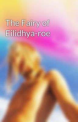 The Fairy of Eilidhya-roe - fairyyfeet - Wattpad