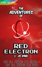 The Adventures of Red Electron ✔ by LanaJoKing