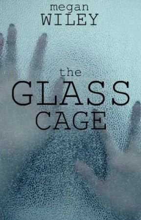 The Glass Cage by MeganJWiley