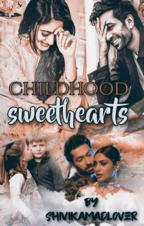 childhood sweethearts (Completed) by shivikamadlover