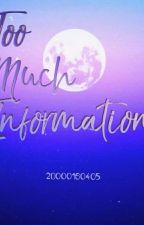 Too Much Information by 2O000160405