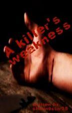A Killer's Weakness (on hold) by shiningstar95