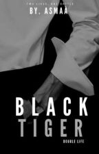 BLACK TIGER | Double Life Y. M by _asmaa_author_