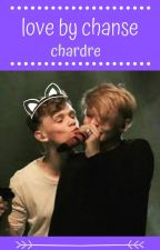love by chanse 'chardre' by xlenehanismydaddyx