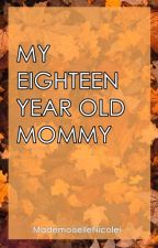 MY EIGHTEEN YEARS OLD MOMMY (EDITING) by MademoiselleNicolei