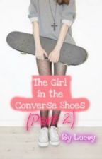 The Girl in the Converse Shoes(Part 2)[Sequel of The Girl in the Converse Shoes] by Converse_R_Cool