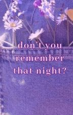 don't you remember that night? by gardenshnail