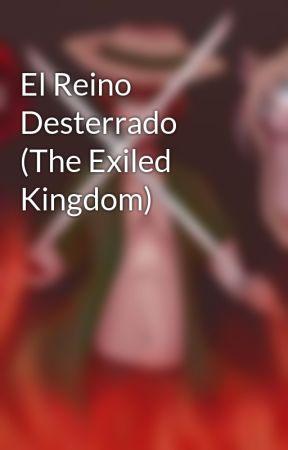 El Reino Desterrado (The Exiled Kingdom) by KasaiJ003