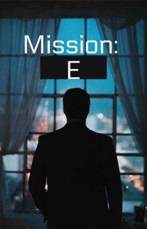 Mission: E by idkatthispointsoya