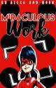 Miraculous Work. by MayrenyAlexandra