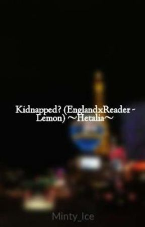 Kidnapped? (EnglandxReader - Lemon) ~Hetalia~ - Kidnapped