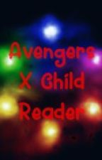 AVENGERS x child!reader by CRINGY-GIRL