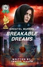 Breakable Dreams by twelfth_maurie