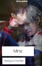 Mine {TaeGguk x YoonMin} by YOONGZISBAE