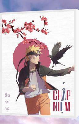 Đọc truyện [Fanfic Naruto - NP] Chấp Niệm