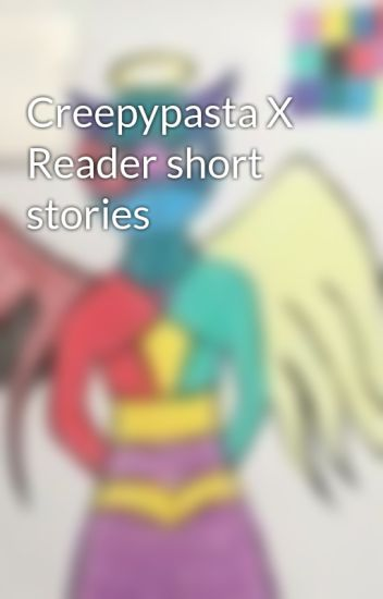 Creepypasta X Reader short stories - SaberNightmare - Wattpad