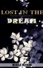 Lost in The Dream [COMPLETE] by hasz_ninie