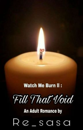 Watch me Burn ll : Fill That Void by Re_sasa