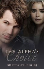 The Alpha's Choice (Undergoing Rewrite) by BrittanyLeigh8