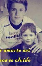 Por amarte asi ,nunca te olvidare (Niall y tu) by MaryC96