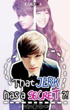 That Jerk has a secret?! -On  hold- by HeyImUnBroken