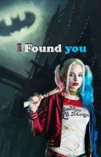 I Found You (Harley/you) by tayanime
