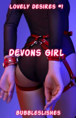 Devon's Girl (Book 1 of Lovely Desires)! by bubbleslishes