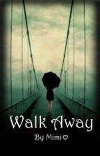 Walk Away ~ ✔ by mimikyay